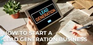 How To Start a Lead Generation Business